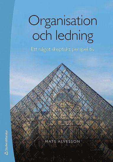 bokomslag Organisation och ledning : ett något skeptiskt perspektiv