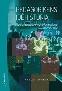 bokomslag Pedagogikens idéhistoria : uppfostringsidéer och bildningsideal under 2 500 år