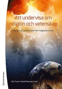 bokomslag Att undervisa om religion och vetenskap : med grund i ämnesplanen i religionskunskap