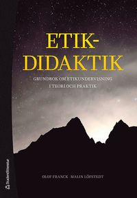 bokomslag Etikdidaktik - Grundbok om etikundervisning i teori och praktik