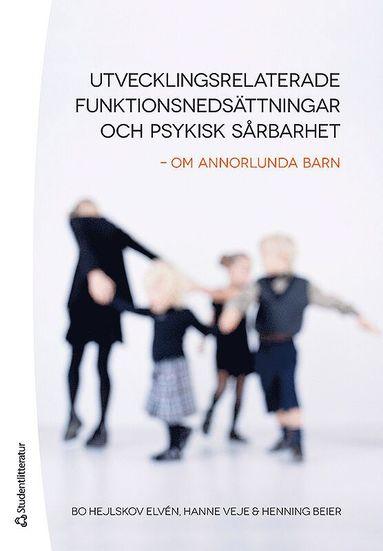 bokomslag Utvecklingsrelaterade funktionsnedsättningar och psykisk sårbarhet : om annorlunda barn