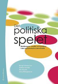 bokomslag Det politiska spelet : medborgare, medier och politiker i den representativa demokratin