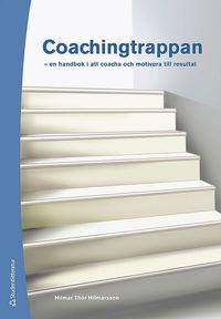 bokomslag Coachingtrappan : en handbok i att coacha och motivera till resultat
