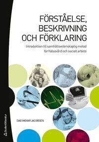 bokomslag Förståelse, beskrivning och förklaring : introduktion till samhällsvetenskaplig metod för hälsovård och socialt arbete