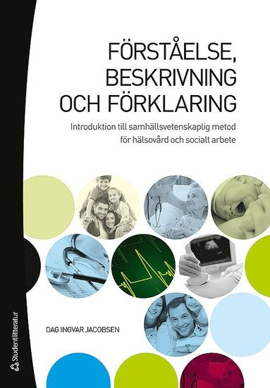 bokomslag Förståelse, beskrivning och förklaring : introduktion till samhällsvetenskaplig metod för hälsovård och socialt arbe