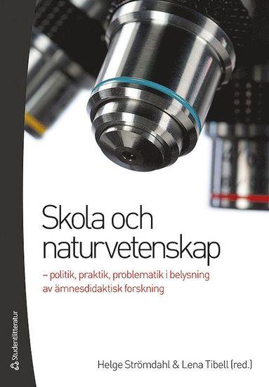 bokomslag Skola och naturvetenskap - - politik, praktik, problematik i belysning av ämnesdidaktisk forskning