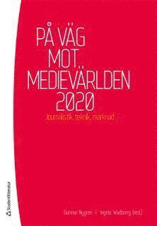 bokomslag På väg mot medievärlden 2020 : Journalistik, teknik, marknad