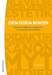 bokomslag Den goda boken : samtida föreställningar om litteratur och läsning