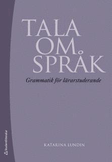 bokomslag Tala om språk : grammatik för lärarstuderande
