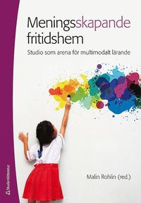 bokomslag Meningsskapande fritidshem - - studio som arena för multimodalt lärande
