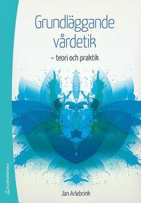 bokomslag Grundläggande vårdetik - - teori och praktik