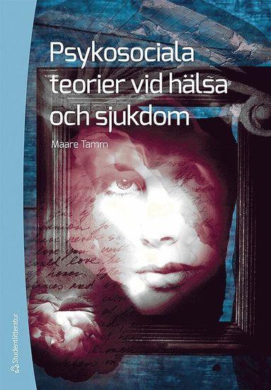 bokomslag Psykosociala teorier vid hälsa och sjukdom