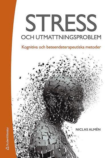 bokomslag Stress- och utmattningsproblem - Kognitiva och beteendeterapeutiska metoder