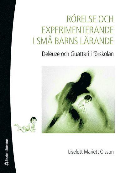 bokomslag Rörelse och experimenterande i små barns lärande : Deleuze och Guattari i förskolan