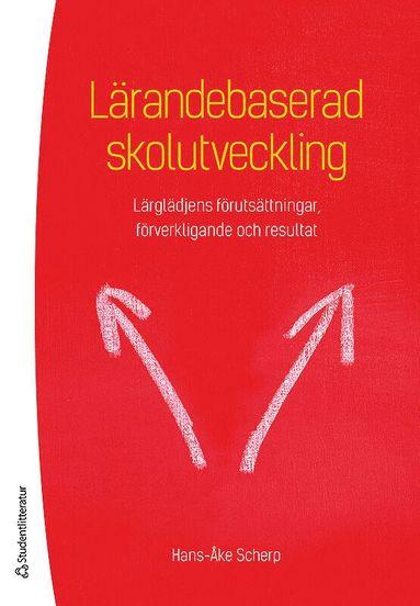 bokomslag Lärandebaserad skolutveckling : lärglädjens förutsättningar, förverkligande och resultat