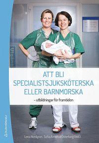 bokomslag Att bli specialistsjuksköterska eller barnmorska : utbildningar för framtiden