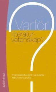 bokomslag Varför litteraturvetenskap? : en ämnesintroduktion för nya studenter