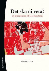 bokomslag Det ska ni veta! : en introduktion till läroplansteori