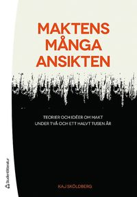 bokomslag Maktens många ansikten : teorier och idéer om makt under två och ett halvt tusen år