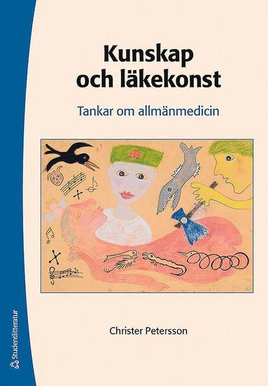 bokomslag Kunskap och läkekonst : tankar om allmänmedicin