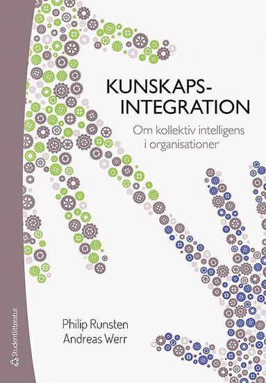 bokomslag Kunskapsintegration : om kollektiv intelligens i organisationer