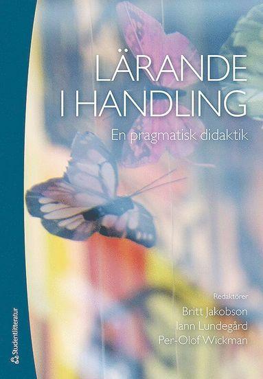 bokomslag Lärande i handling - en pragmatisk didaktik