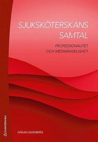bokomslag Sjuksköterskans samtal : professionalitet och medmänsklighet