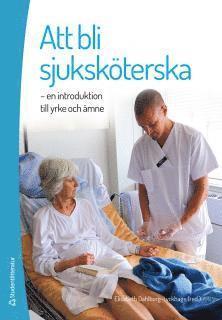 bokomslag Att bli sjuksköterska : en introduktion till yrke och ämne