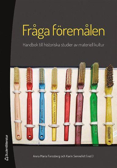 bokomslag Fråga föremålen : handbok till historiska studier av materiell kultur