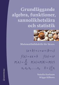 bokomslag Grundläggande algebra, funktioner, sannolikhetslära och statistik - Matematikdidaktik för lärare