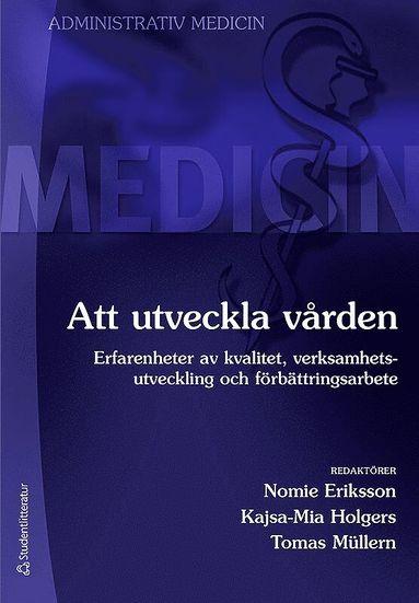 bokomslag Att utveckla vården : erfarenheter av kvalitet, verksamhetsutveckling och förbättringsarbete