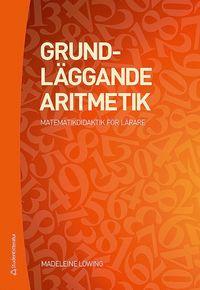 bokomslag Grundläggande aritmetik : matematikdidaktik för lärare
