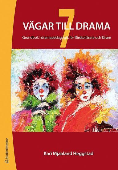 bokomslag 7 vägar till drama : grundbok i dramapedagogik för förskollärare och lärare