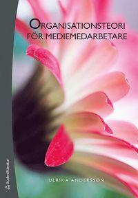 bokomslag Organisationsteori för mediemedarbetare - Struktur, kultur, ledarskap och medarbetarskap i medieorganisationer