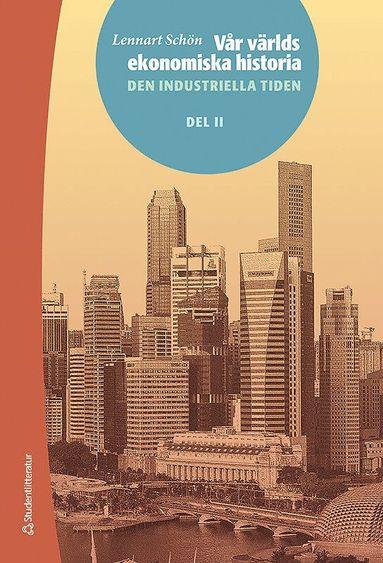 bokomslag Vår världs ekonomiska historia. D. 2, Den industriella tiden