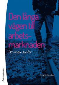 bokomslag Den långa vägen till arbetsmarknaden - Om unga utanför
