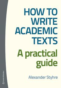 bokomslag How to write academic texts : a practical guide