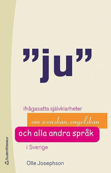 bokomslag Ju : ifrågasatta självklarheter om svenskan, engelskan och alla andra språk