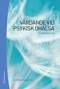 bokomslag Vårdande vid psykisk ohälsa : på avancerad nivå