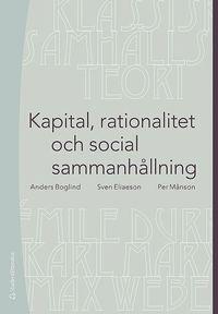 bokomslag Kapital, rationalitet och social sammanhållning : en introduktion till klassisk samhällsteori