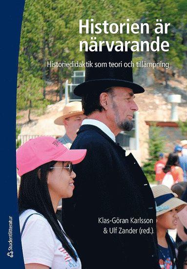bokomslag Historien är närvarande : historiedidaktik som teori och tillämpning
