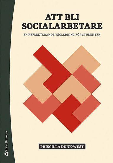 bokomslag Att bli socialarbetare - En reflekterande vägledning för studenter