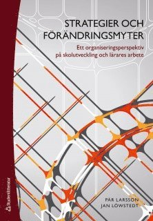 bokomslag Strategier och förändringsmyter : ett organiseringsperspektiv på skolutveckling och lärares arbete