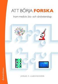 bokomslag Att börja forska - - inom medicin, bio- och vårdvetenskap
