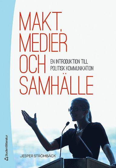 bokomslag Makt, medier och samhälle - En introduktion till politisk kommunikation