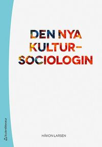 bokomslag Den nya kultursociologin : kultur som perspektiv och forskningsobjekt