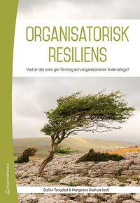 bokomslag Organisatorisk resiliens : vad är det som gör organisationer livskraftiga?