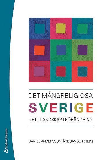 bokomslag Det mångreligiösa Sverige : ett landskap i förändring
