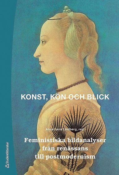 bokomslag Konst, kön och blick - Feministiska bildanalyser från renässans till postmodernism