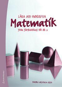 bokomslag Lära och undervisa matematik : från förskoleklass till åk 6